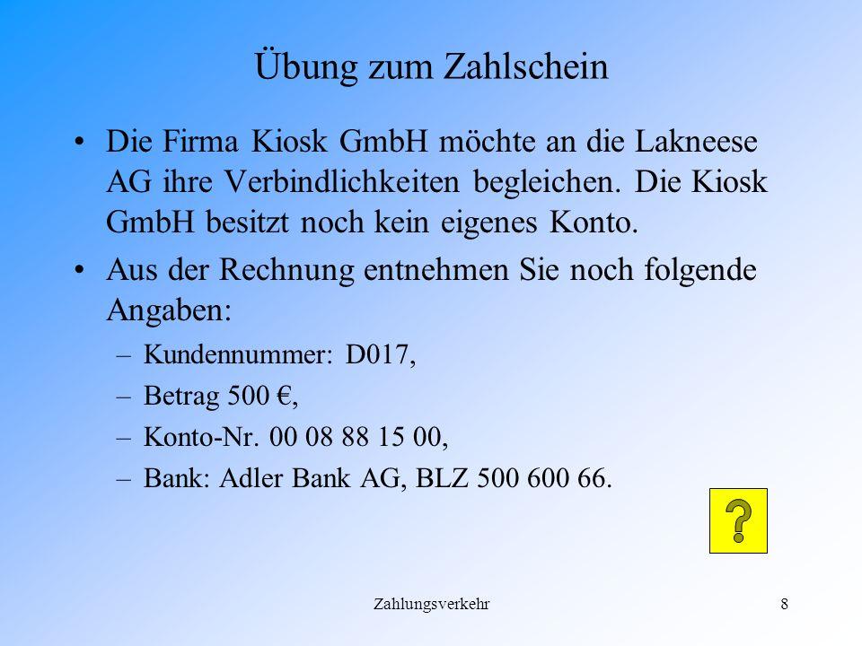Zahlungsverkehr8 Übung zum Zahlschein Die Firma Kiosk GmbH möchte an die Lakneese AG ihre Verbindlichkeiten begleichen.