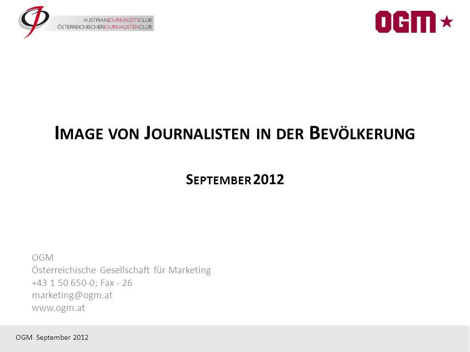OGM September 2012 I MAGE VON J OURNALISTEN IN DER B EVÖLKERUNG S EPTEMBER 2012 OGM Österreichische Gesellschaft für Marketing +43 1 50 650-0; Fax - 26 marketing@ogm.at www.ogm.at