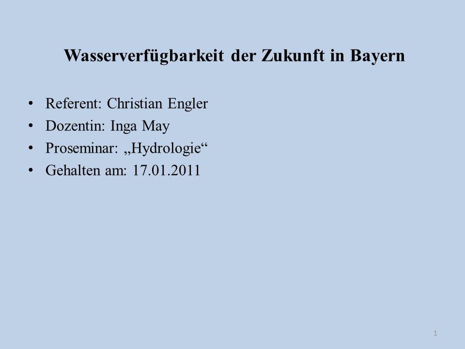 Wasserverfügbarkeit der Zukunft in Bayern Referent: Christian Engler Dozentin: Inga May Proseminar: Hydrologie Gehalten am: 17.01.2011 1