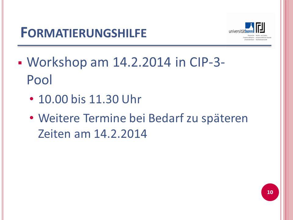 F ORMATIERUNGSHILFE Workshop am 14.2.2014 in CIP-3- Pool 10.00 bis 11.30 Uhr Weitere Termine bei Bedarf zu späteren Zeiten am 14.2.2014 10