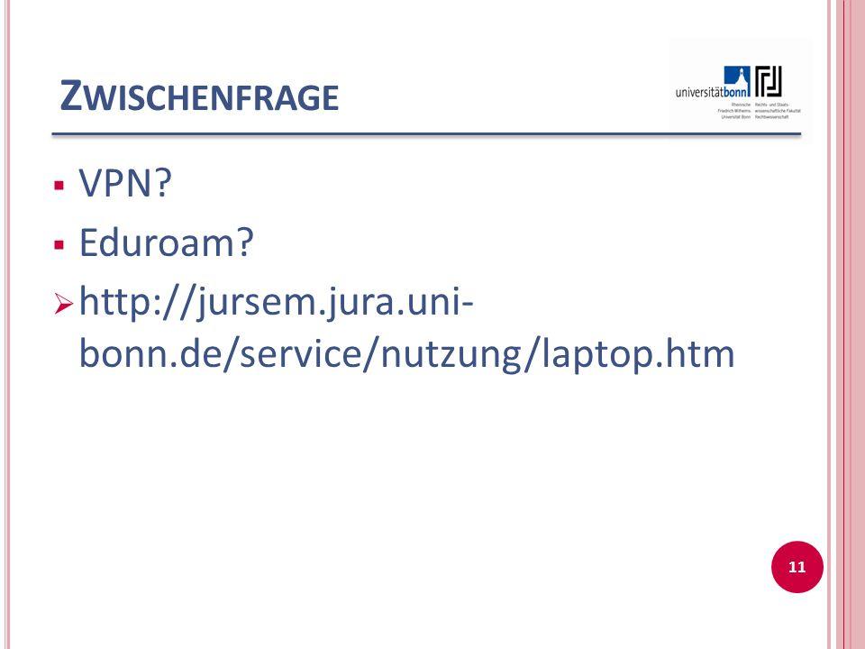 Z WISCHENFRAGE VPN? Eduroam? http://jursem.jura.uni- bonn.de/service/nutzung/laptop.htm 11