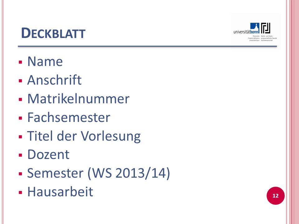 D ECKBLATT Name Anschrift Matrikelnummer Fachsemester Titel der Vorlesung Dozent Semester (WS 2013/14) Hausarbeit 12