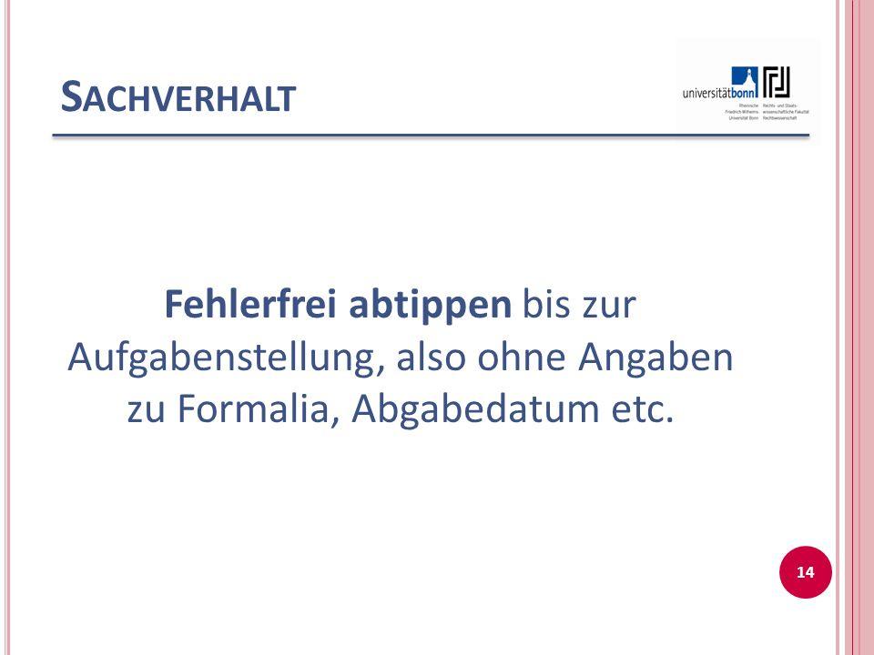 S ACHVERHALT Fehlerfrei abtippen bis zur Aufgabenstellung, also ohne Angaben zu Formalia, Abgabedatum etc.