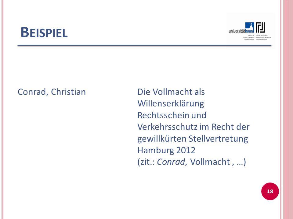 B EISPIEL Conrad, ChristianDie Vollmacht als Willenserklärung Rechtsschein und Verkehrsschutz im Recht der gewillkürten Stellvertretung Hamburg 2012 (zit.: Conrad, Vollmacht, …) 18