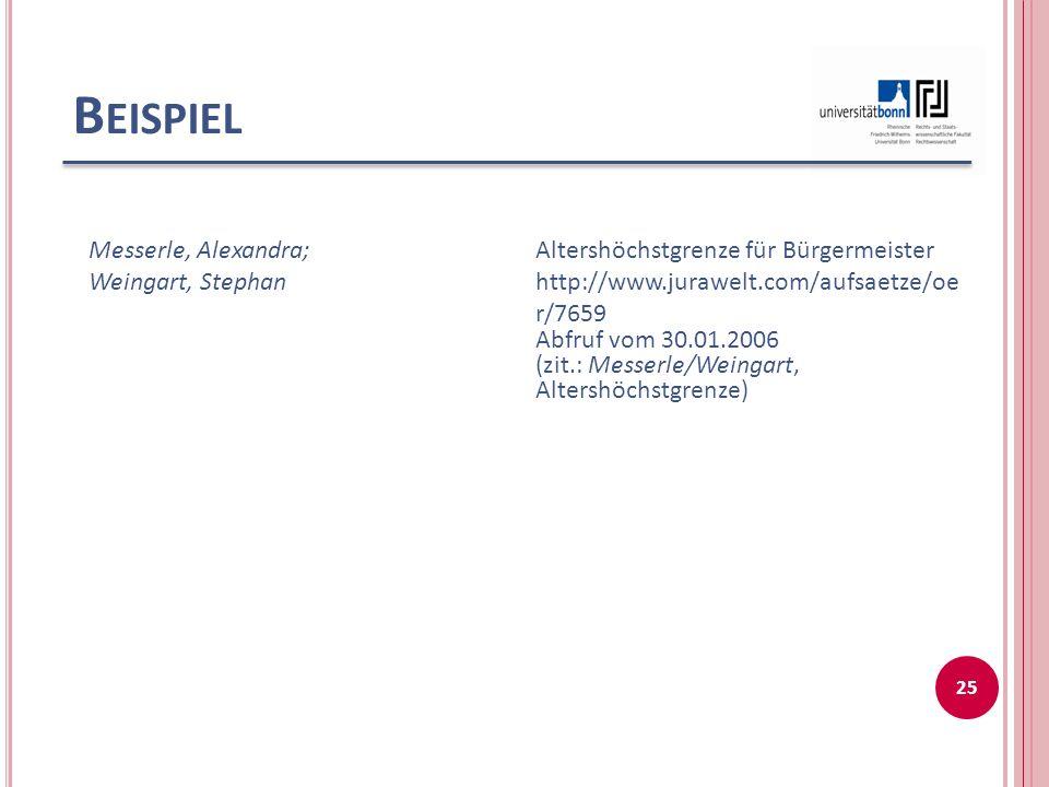 B EISPIEL 25 Messerle, Alexandra; Weingart, Stephan Altershöchstgrenze für Bürgermeister http://www.jurawelt.com/aufsaetze/oe r/7659 Abfruf vom 30.01.2006 (zit.: Messerle/Weingart, Altershöchstgrenze)