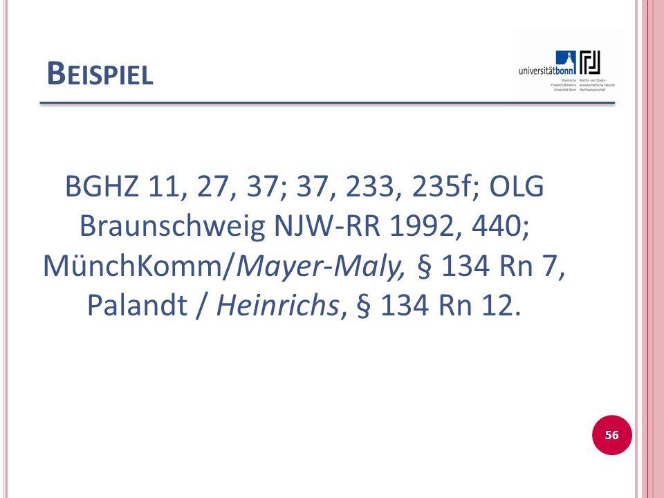 B EISPIEL BGHZ 11, 27, 37; 37, 233, 235f; OLG Braunschweig NJW-RR 1992, 440; MünchKomm/Mayer-Maly, § 134 Rn 7, Palandt / Heinrichs, § 134 Rn 12.