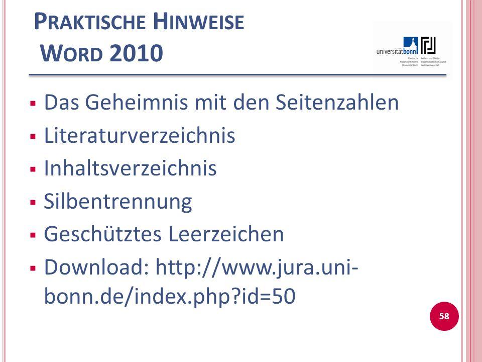 P RAKTISCHE H INWEISE W ORD 2010 Das Geheimnis mit den Seitenzahlen Literaturverzeichnis Inhaltsverzeichnis Silbentrennung Geschütztes Leerzeichen Download: http://www.jura.uni- bonn.de/index.php?id=50 58