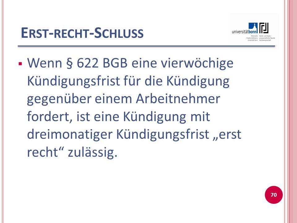 E RST - RECHT -S CHLUSS Wenn § 622 BGB eine vierwöchige Kündigungsfrist für die Kündigung gegenüber einem Arbeitnehmer fordert, ist eine Kündigung mit dreimonatiger Kündigungsfrist erst recht zulässig.