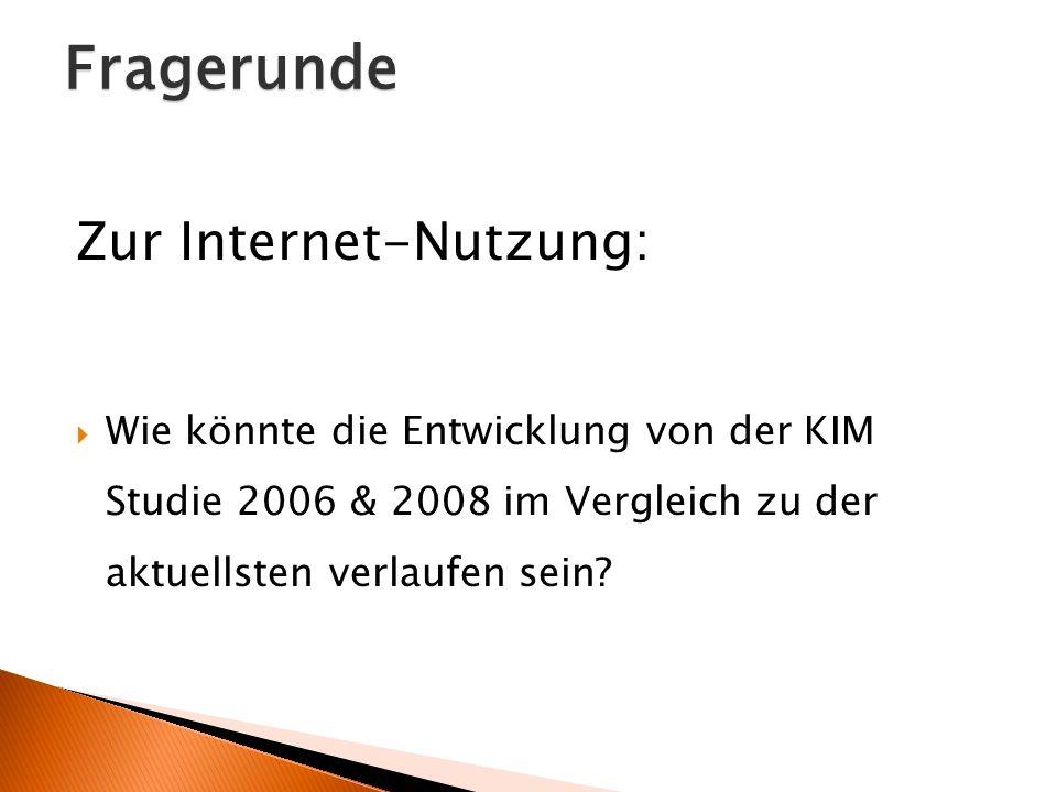 Fragerunde Zur Internet-Nutzung: Wie könnte die Entwicklung von der KIM Studie 2006 & 2008 im Vergleich zu der aktuellsten verlaufen sein?