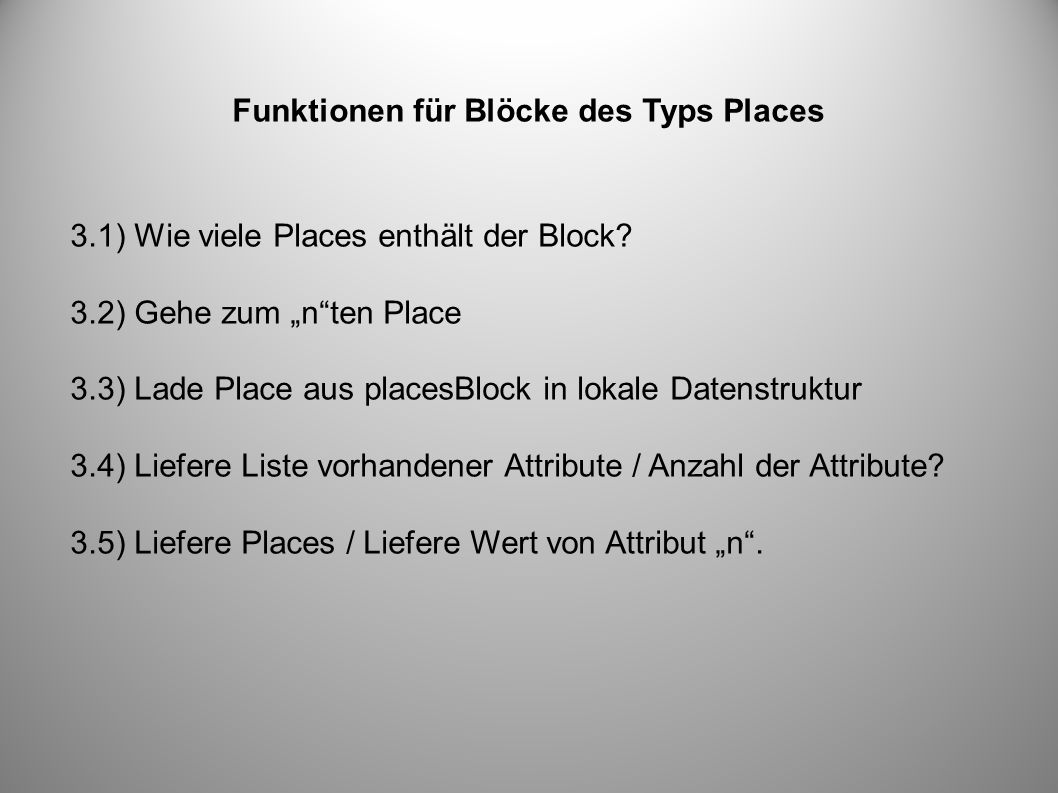 Funktionen für Blöcke des Typs Places 3.1) Wie viele Places enthält der Block? 3.2) Gehe zum nten Place 3.3) Lade Place aus placesBlock in lokale Date