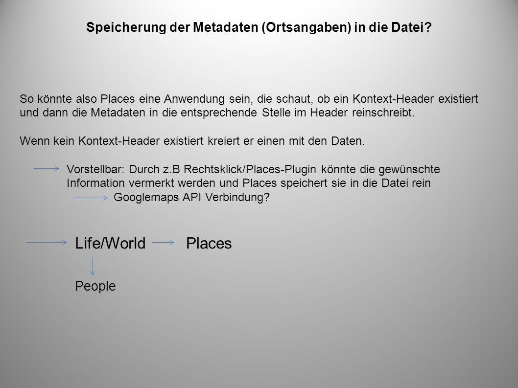 Speicherung der Metadaten (Ortsangaben) in die Datei? So könnte also Places eine Anwendung sein, die schaut, ob ein Kontext-Header existiert und dann
