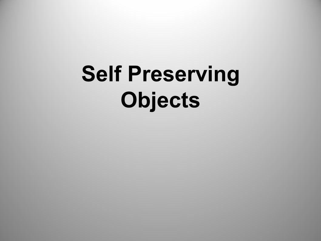 Self Preserving Objects