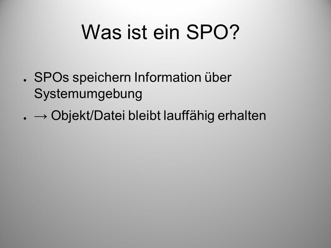 Was ist ein SPO? SPOs speichern Information über Systemumgebung Objekt/Datei bleibt lauffähig erhalten