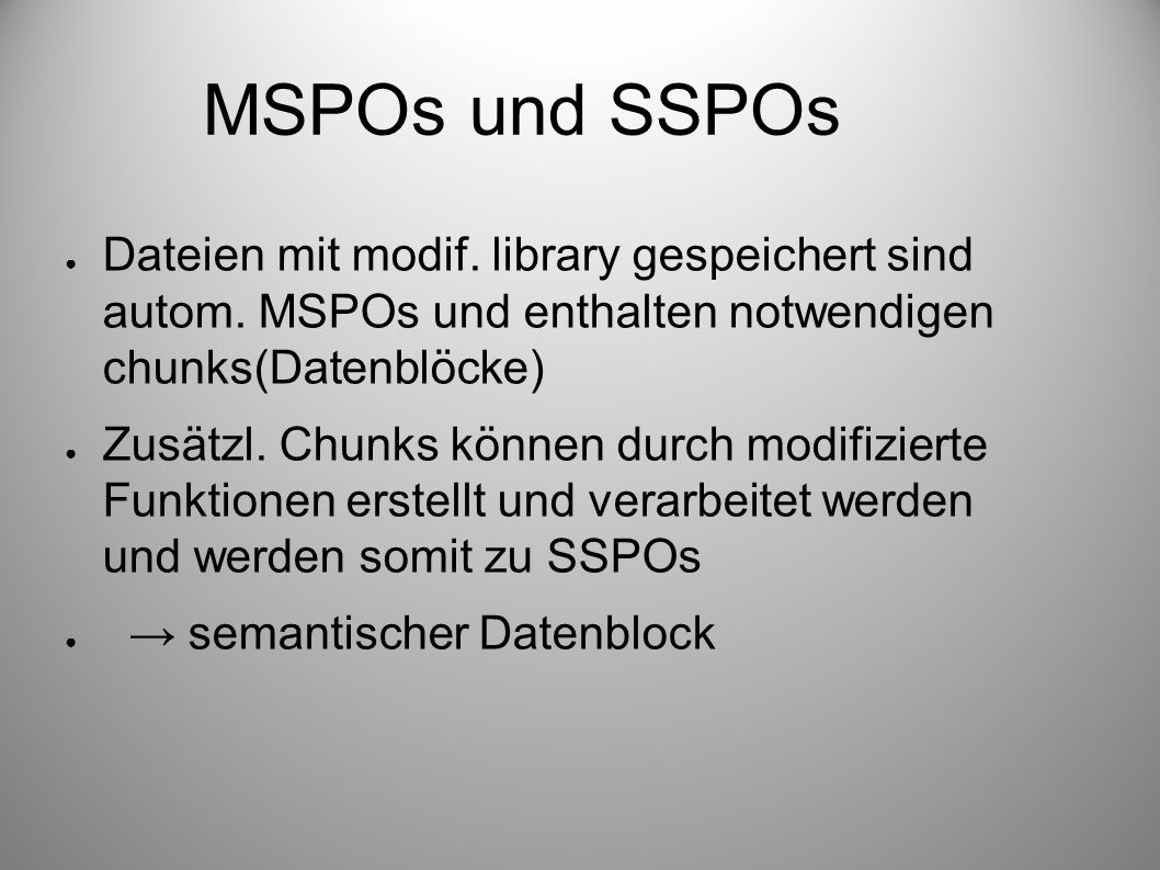 MSPOs und SSPOs Dateien mit modif. library gespeichert sind autom. MSPOs und enthalten notwendigen chunks(Datenblöcke) Zusätzl. Chunks können durch mo