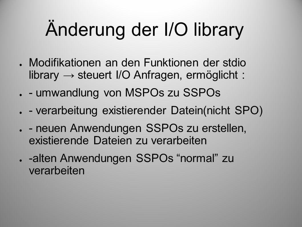 Änderung der I/O library Modifikationen an den Funktionen der stdio library steuert I/O Anfragen, ermöglicht : - umwandlung von MSPOs zu SSPOs - verar