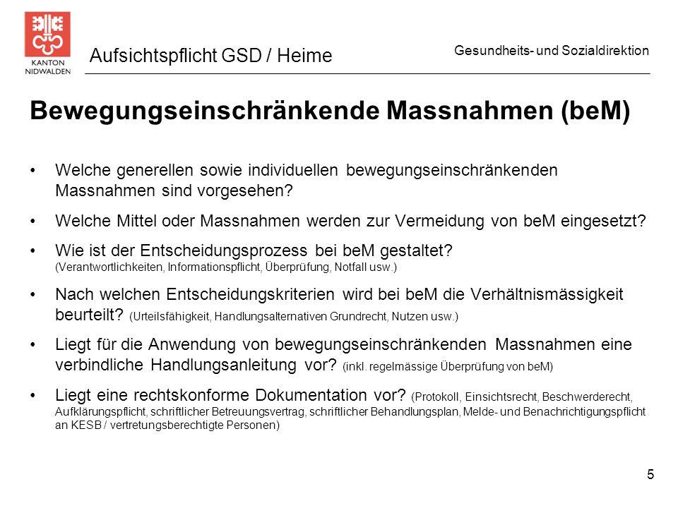 Gesundheits- und Sozialdirektion Aufsichtspflicht GSD / Heime Bewegungseinschränkende Massnahmen (beM) Welche generellen sowie individuellen bewegungs