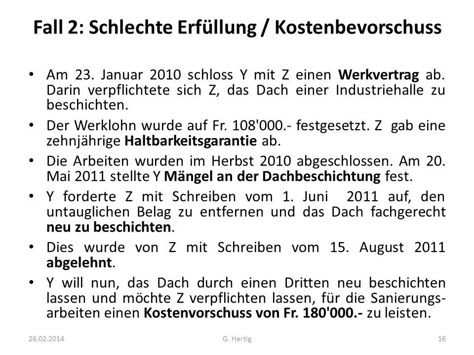 Fall 2: Schlechte Erfüllung / Kostenbevorschuss Am 23. Januar 2010 schloss Y mit Z einen Werkvertrag ab. Darin verpflichtete sich Z, das Dach einer In