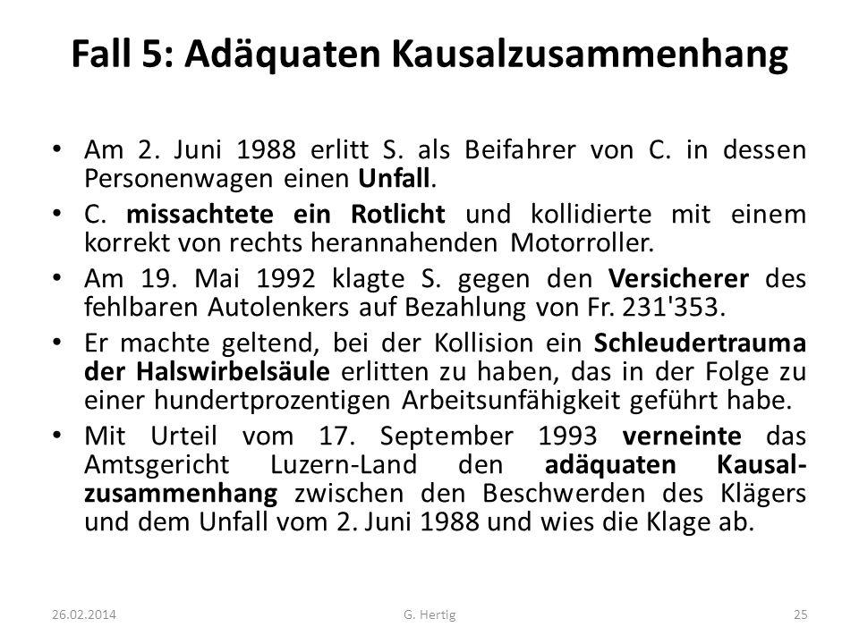 Fall 5: Adäquaten Kausalzusammenhang Am 2. Juni 1988 erlitt S. als Beifahrer von C. in dessen Personenwagen einen Unfall. C. missachtete ein Rotlicht