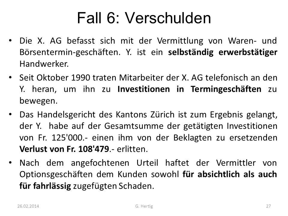 Fall 6: Verschulden Die X. AG befasst sich mit der Vermittlung von Waren- und Börsentermin-geschäften. Y. ist ein selbständig erwerbstätiger Handwerke