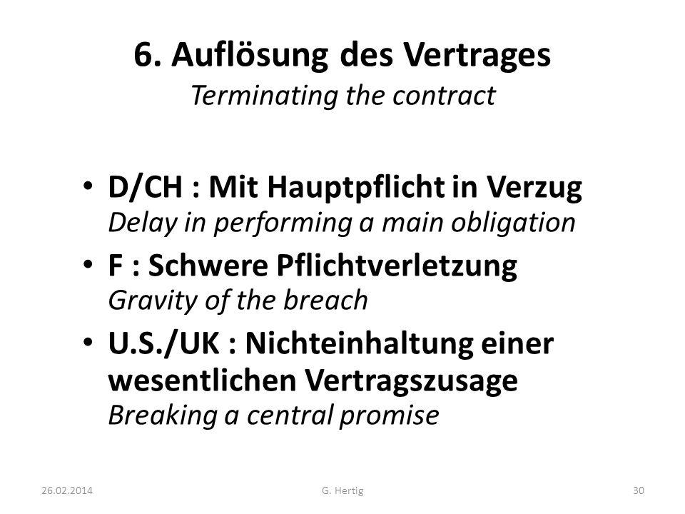 26.02.2014 6. Auflösung des Vertrages Terminating the contract D/CH : Mit Hauptpflicht in Verzug Delay in performing a main obligation F : Schwere Pfl