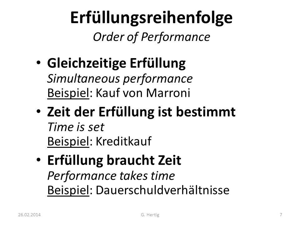 26.02.2014 Erfüllungsreihenfolge Order of Performance Gleichzeitige Erfüllung Simultaneous performance Beispiel: Kauf von Marroni Zeit der Erfüllung i