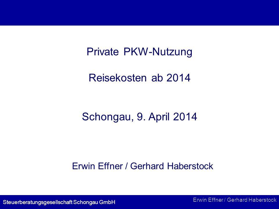Erwin Effner / Gerhard Haberstock Steuerberatungsgesellschaft Schongau GmbH Private PKW-Nutzung Reisekosten ab 2014 Schongau, 9. April 2014 Erwin Effn