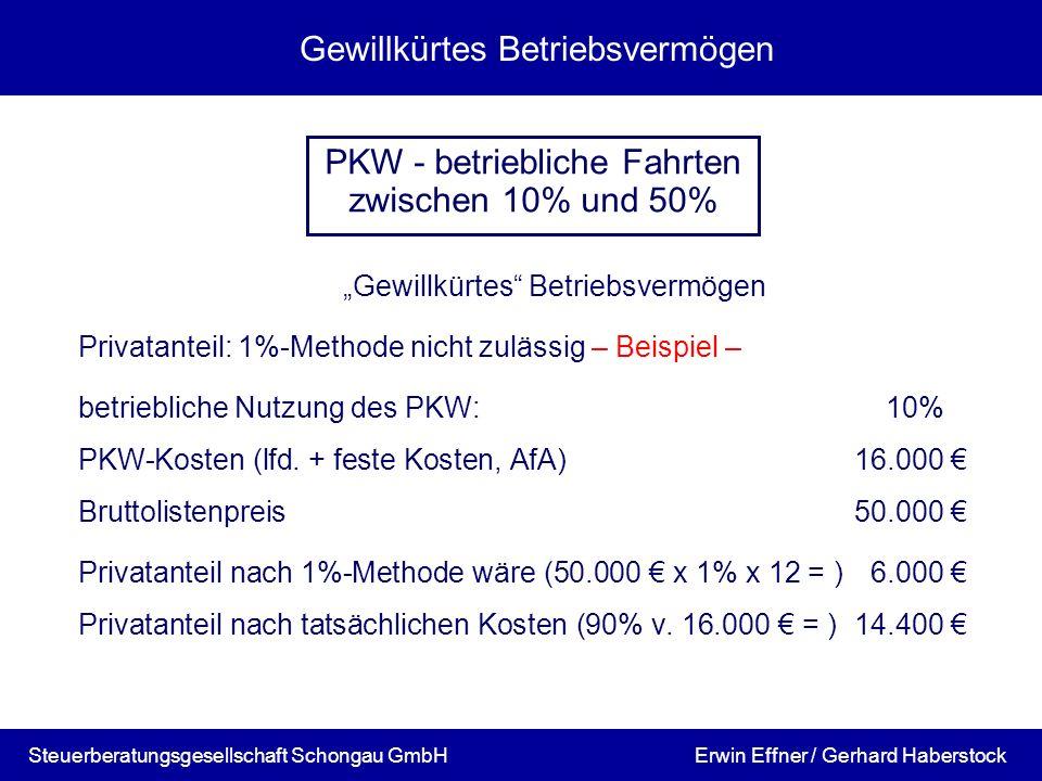 Gewillkürtes Betriebsvermögen Privatanteil: 1%-Methode nicht zulässig – Beispiel – betriebliche Nutzung des PKW:10% PKW-Kosten (lfd. + feste Kosten, A