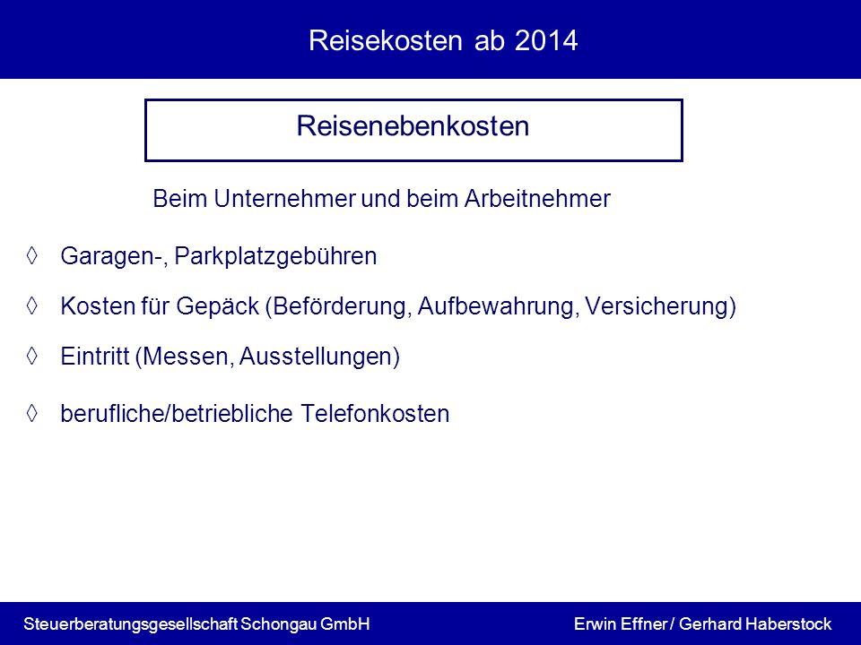 Reisekosten ab 2014 Beim Unternehmer und beim Arbeitnehmer Garagen-, Parkplatzgebühren Kosten für Gepäck (Beförderung, Aufbewahrung, Versicherung) Ein