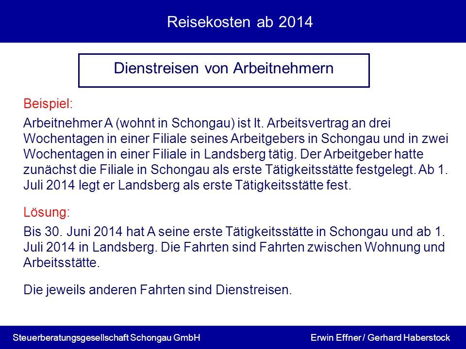 Reisekosten ab 2014 Beispiel: Arbeitnehmer A (wohnt in Schongau) ist lt. Arbeitsvertrag an drei Wochentagen in einer Filiale seines Arbeitgebers in Sc