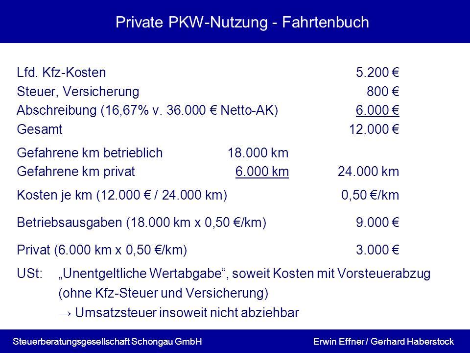 Private PKW-Nutzung - Fahrtenbuch Lfd. Kfz-Kosten5.200 Steuer, Versicherung800 Abschreibung (16,67% v. 36.000 Netto-AK)6.000 Gesamt12.000 Gefahrene km