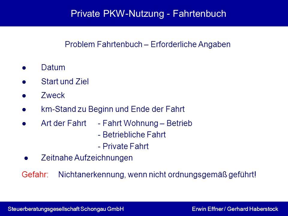 Private PKW-Nutzung - Fahrtenbuch Problem Fahrtenbuch – Erforderliche Angaben Datum Start und Ziel Zweck km-Stand zu Beginn und Ende der Fahrt Art der