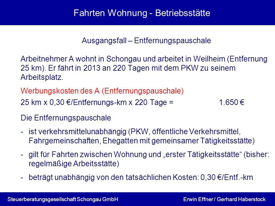 Fahrten Wohnung - Betriebsstätte Ausgangsfall – Entfernungspauschale Arbeitnehmer A wohnt in Schongau und arbeitet in Weilheim (Entfernung 25 km). Er