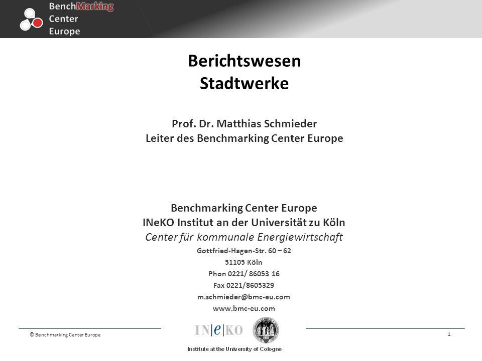 © Benchmarking Center Europe 1 Berichtswesen Stadtwerke Prof. Dr. Matthias Schmieder Leiter des Benchmarking Center Europe Benchmarking Center Europe