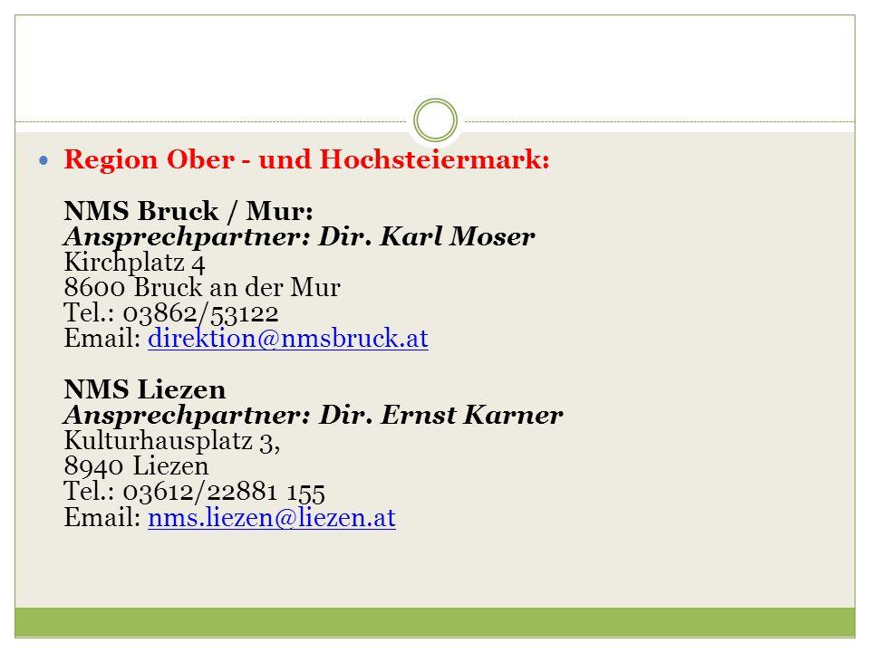 Region Ober - und Hochsteiermark: NMS Bruck / Mur: Ansprechpartner: Dir. Karl Moser Kirchplatz 4 8600 Bruck an der Mur Tel.: 03862/53122 Email: direkt