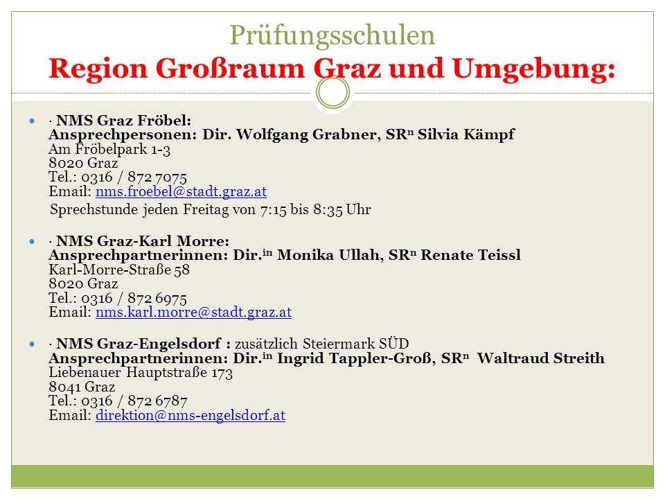 Prüfungsschulen Region Großraum Graz und Umgebung: · NMS Graz Fröbel: Ansprechpersonen: Dir. Wolfgang Grabner, SR n Silvia Kämpf Am Fröbelpark 1-3 802