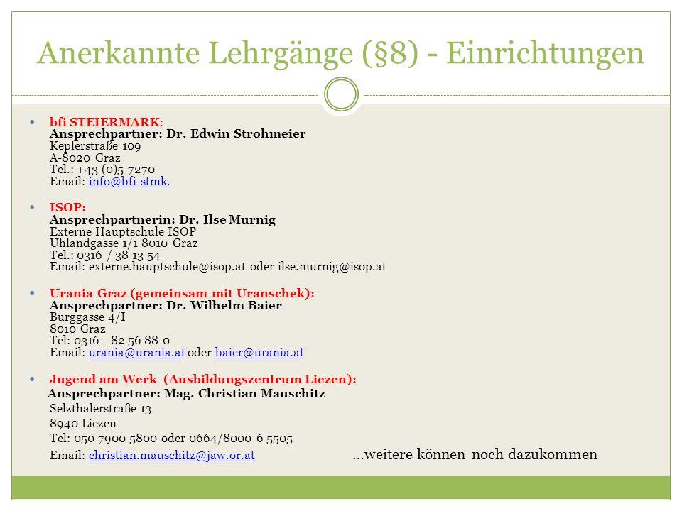 Anerkannte Lehrgänge (§8) - Einrichtungen bfi STEIERMARK: Ansprechpartner: Dr. Edwin Strohmeier Keplerstraße 109 A-8020 Graz Tel.: +43 (0)5 7270 Email