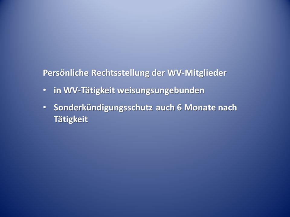 Persönliche Rechtsstellung der WV-Mitglieder in WV-Tätigkeit weisungsungebunden in WV-Tätigkeit weisungsungebunden Sonderkündigungsschutz auch 6 Monat