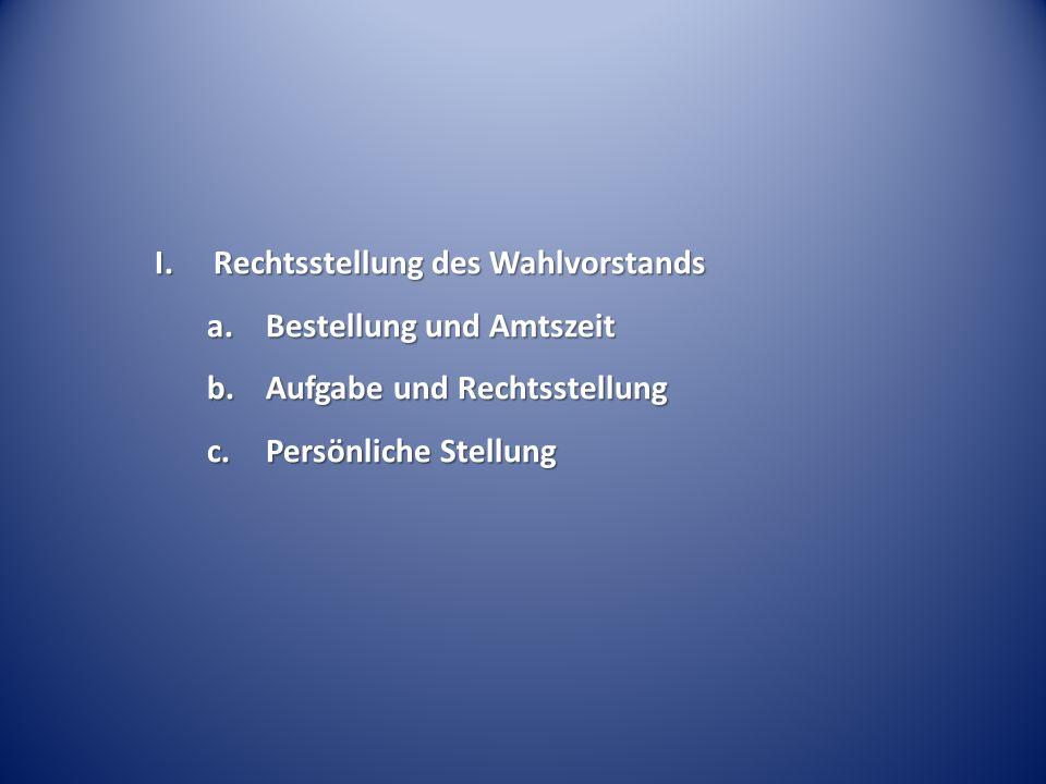 I.Rechtsstellung des Wahlvorstands a.Bestellung und Amtszeit b.Aufgabe und Rechtsstellung c.Persönliche Stellung