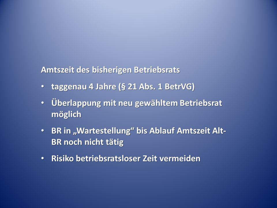Amtszeit des bisherigen Betriebsrats taggenau 4 Jahre (§ 21 Abs. 1 BetrVG) taggenau 4 Jahre (§ 21 Abs. 1 BetrVG) Überlappung mit neu gewähltem Betrieb
