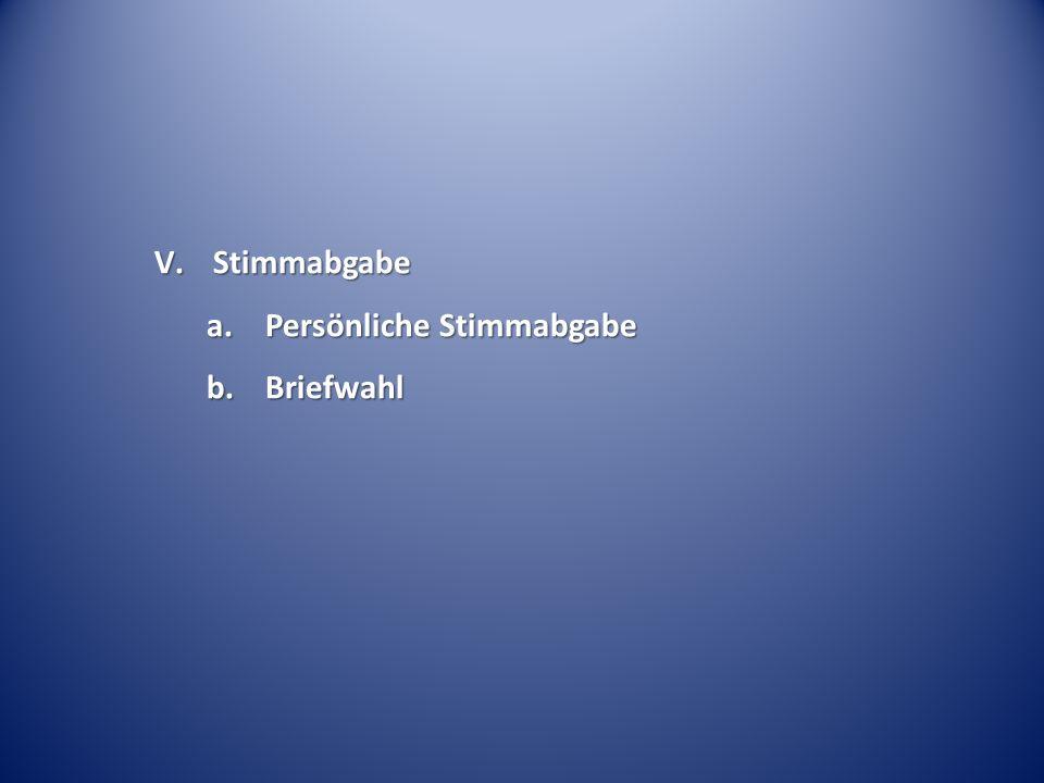 V.Stimmabgabe a.Persönliche Stimmabgabe b.Briefwahl