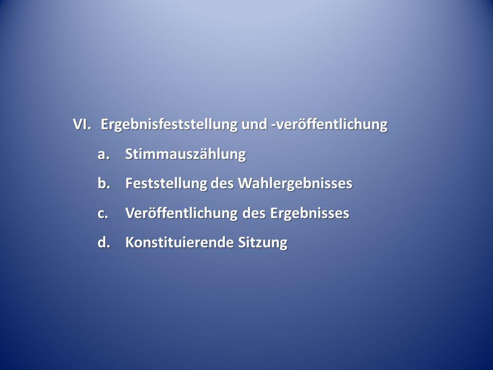 VI.Ergebnisfeststellung und -veröffentlichung a.Stimmauszählung b.Feststellung des Wahlergebnisses c.Veröffentlichung des Ergebnisses d.Konstituierend