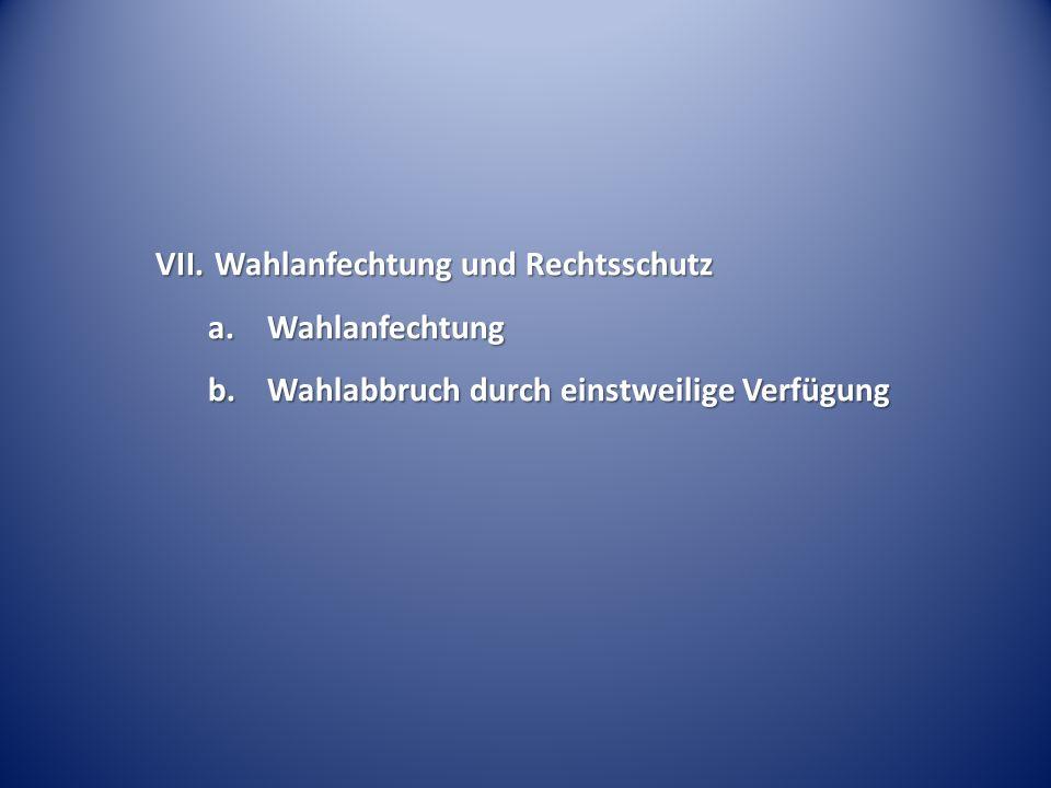 VII.Wahlanfechtung und Rechtsschutz a.Wahlanfechtung b.Wahlabbruch durch einstweilige Verfügung
