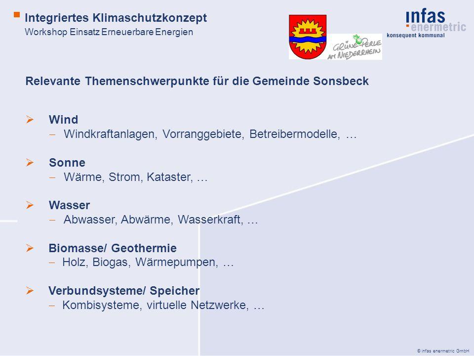 © infas enermetric GmbH Relevante Themenschwerpunkte für die Gemeinde Sonsbeck Wind Windkraftanlagen, Vorranggebiete, Betreibermodelle, … Sonne Wärme,