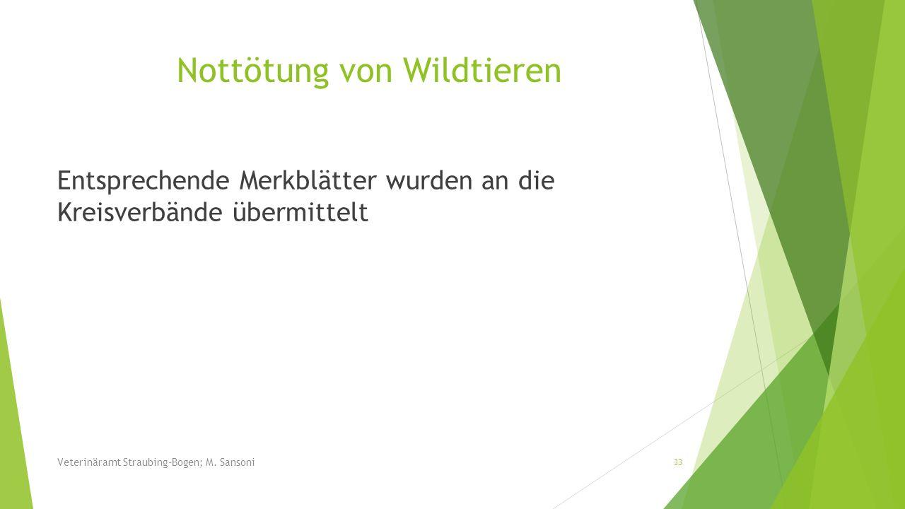 Nottötung von Wildtieren Entsprechende Merkblätter wurden an die Kreisverbände übermittelt Veterinäramt Straubing-Bogen; M. Sansoni 33