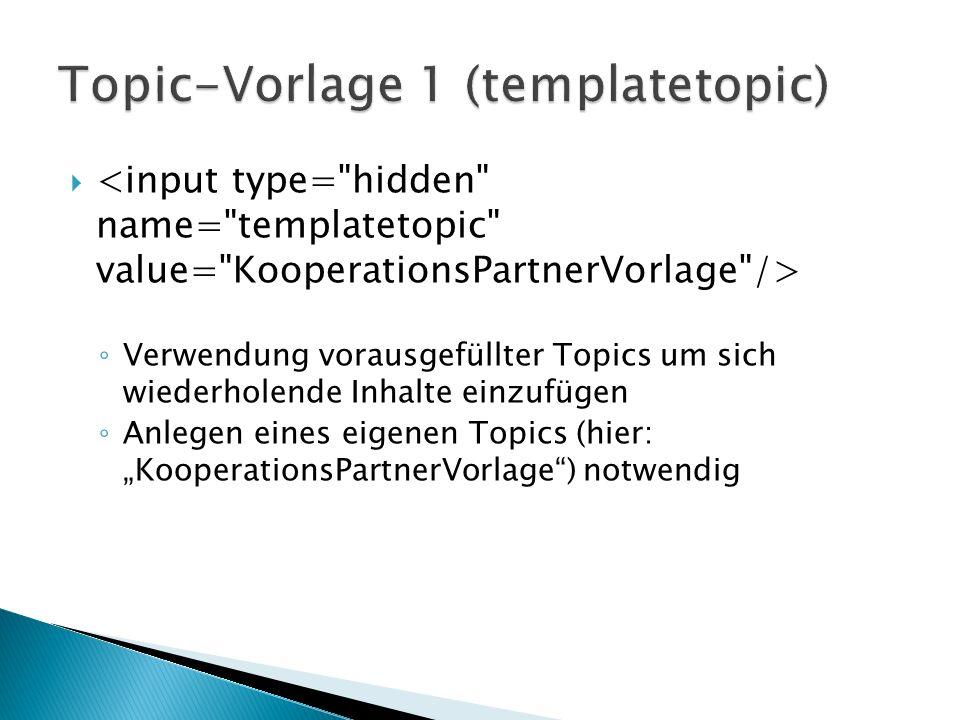 Verwendung vorausgefüllter Topics um sich wiederholende Inhalte einzufügen Anlegen eines eigenen Topics (hier: KooperationsPartnerVorlage) notwendig