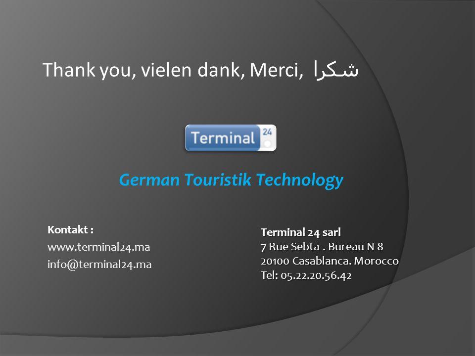 Kontakt : www.terminal24.ma info@terminal24.ma German Touristik Technology Terminal 24 sarl 7 Rue Sebta. Bureau N 8 20100 Casablanca. Morocco Tel: 05.
