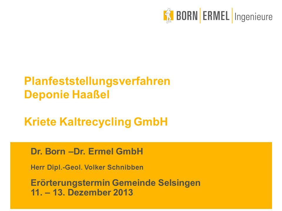 Planfeststellungsverfahren Deponie Haaßel Kriete Kaltrecycling GmbH Dr. Born –Dr. Ermel GmbH Herr Dipl.-Geol. Volker Schnibben Erörterungstermin Gemei