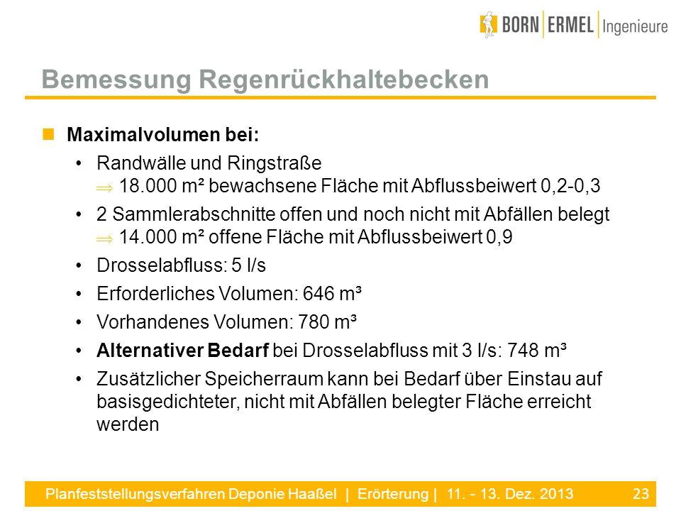 23 Planfeststellungsverfahren Deponie Haaßel | Erörterung | 11. - 13. Dez. 2013 Maximalvolumen bei: Randwälle und Ringstraße 18.000 m² bewachsene Fläc
