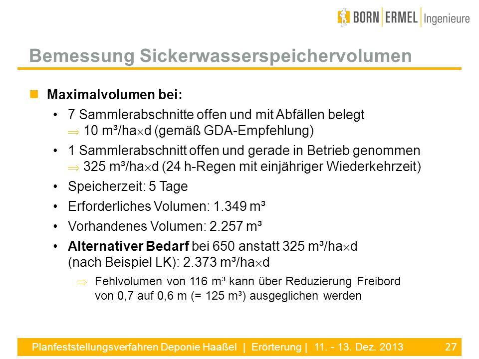 27 Planfeststellungsverfahren Deponie Haaßel | Erörterung | 11. - 13. Dez. 2013 Maximalvolumen bei: 7 Sammlerabschnitte offen und mit Abfällen belegt