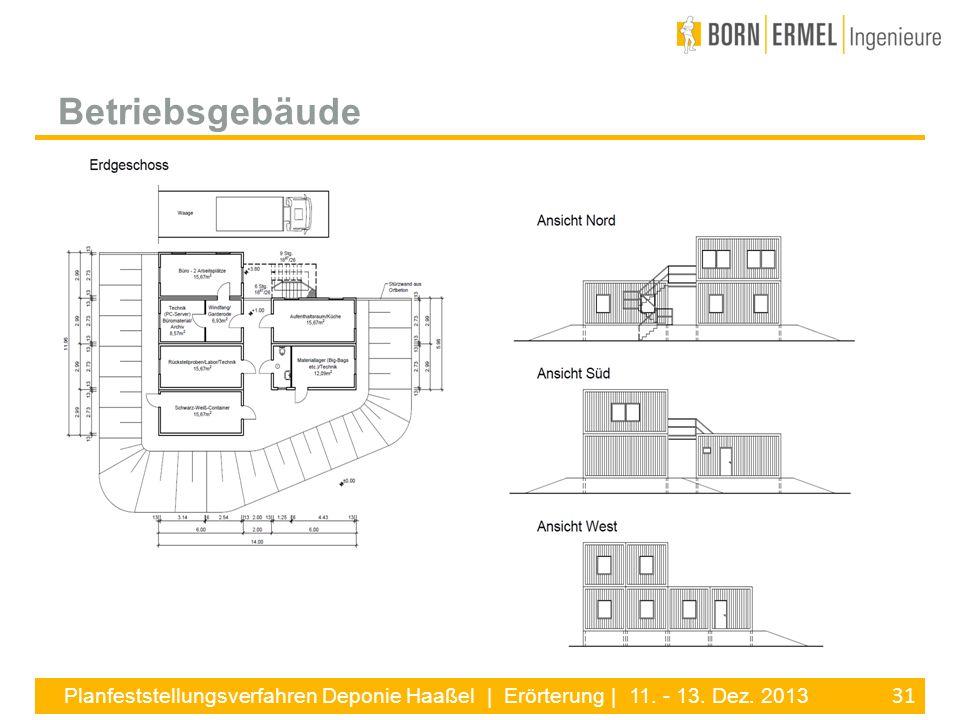 31 Planfeststellungsverfahren Deponie Haaßel | Erörterung | 11. - 13. Dez. 2013 Betriebsgebäude